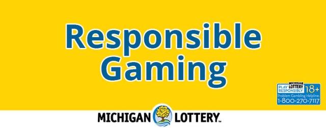 Responsible Gaming. Play responsibly. Michigan Lottery